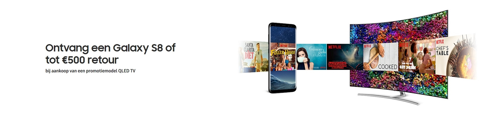 Bij aankoop van een actiemodel Samsung QLED TV een Galaxy S8 of 500 euro retour.